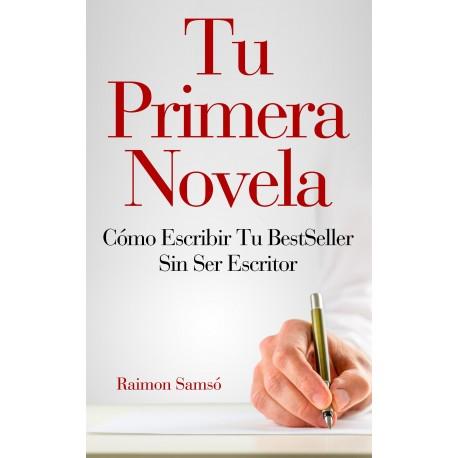 TU PRIMERA NOVELA: CÓMO ESCRIBIR TU BESTSELLER SIN SER ESCRITOR (libro)